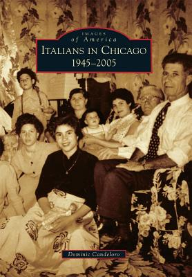 Italians in Chicago, 1945-2005 - Candeloro, Dominic