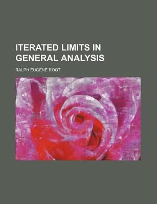 Iterated Limits in General Analysis - Root, Ralph Eugene