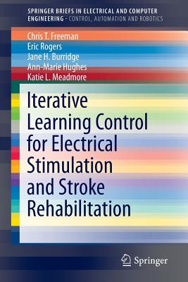 Iterative Learning Control for Electrical Stimulation and Stroke Rehabilitation - Freeman, Chris T, and Rogers, Eric, and Burridge, Jane H