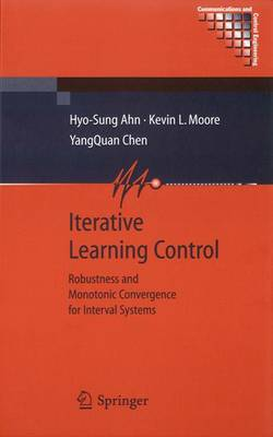 Iterative Learning Control: Robustness and Monotonic Convergence for Interval Systems - Ahn, Hyo-Sung