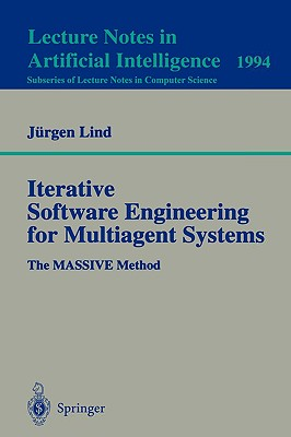Iterative Software Engineering for Multiagent Systems: The Massive Method - Lind, Jurgen