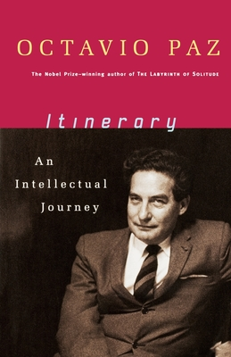 Itinerary: An Intellectual Journey - Paz, Octavio, and Wilson, Jason (Translated by), and Tomlinson, Charles (Foreword by)