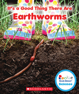 It's a Good Thing There Are Earthworms - Shepherd, Jodie