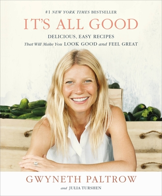 It's All Good: Delicious, Easy Recipes That Will Make You Look Good and Feel Great - Paltrow, Gwyneth