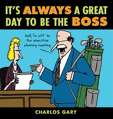 It's Always a Great Day to Be the Boss - Gary, Charlos