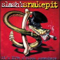 It's Five O'Clock Somewhere - Slash's Snakepit