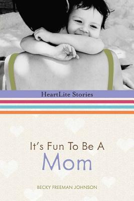 It's Fun to Be a Mom - Johnson, Becky Freeman