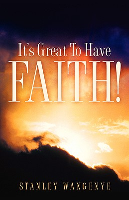 It's Great to Have Faith! - Wangenye, Stanley