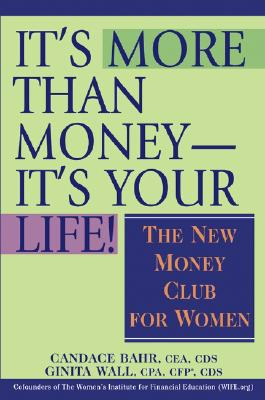 It's More Than Money - It's Your Life!: The New Money Club for Women - Bahr, Candace