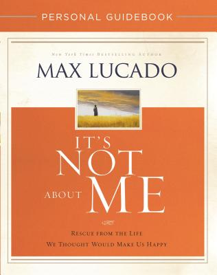 It's Not about Me Personal Guidebook: Rescue from the Life We Thought Would Make Us Happy - Lucado, Max