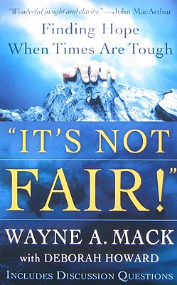 It's Not Fair!: Finding Hope When Times Are Tough - Mack, Wayne A, and Howard, Deborah