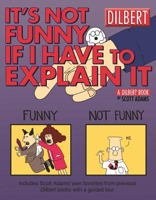 It's Not Funny If I Have to Explain It: A Dilbert Treasury - Adams, Scott