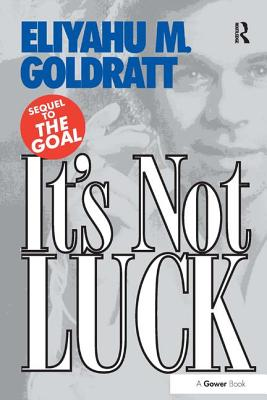 It's Not Luck - Goldratt, Eliyahu M.