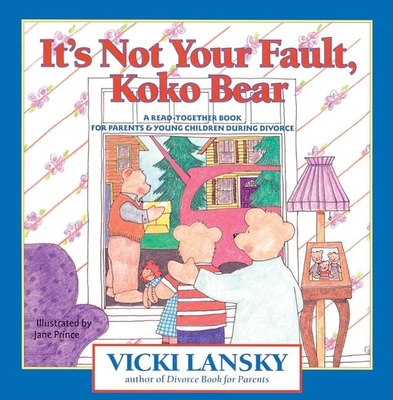 It's Not Your Fault, Koko Bear: A Read-Together Book for Parents and Young Children During Divorce - Lansky, Vicki