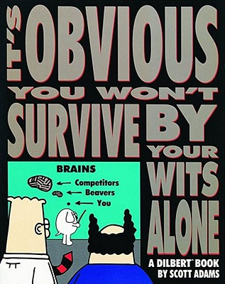 It's Obvious You Won't Survive by Your Wits Alone - Adams, Scott