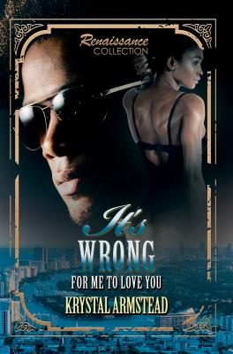 It's Wrong for Me to Love You: Renaissance Collection - Armstead, Krystal
