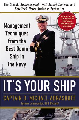 It's Your Ship: Management Techniques from the Best Damn Ship in the Navy - Abrashoff, D Michael, Captain