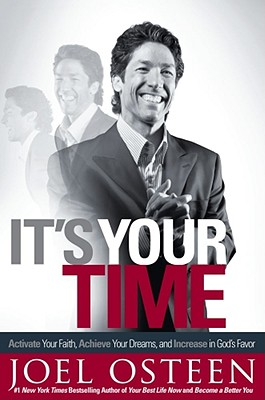 It's Your Time: Activate Your Faith, Achieve Your Dreams, and Increase in God's Favor - Osteen, Joel