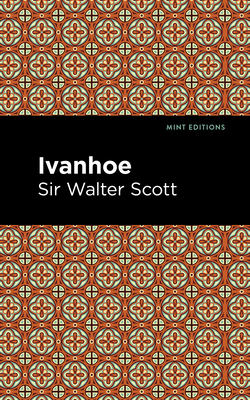 Ivanhoe - Scott, Sir Walter, and Editions, Mint (Contributions by)