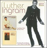 I've Been Here All the Time/If Loving You Is Wrong I Don't Want to Be Right - Luther Ingram