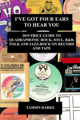 I've Got Four Ears To Hear You - 2019 Price Guide to Quadraphonic Rock, Pop, Soul, R&B, Folk and Jazz-Rock on Record and Tape - Darke, Tamsin