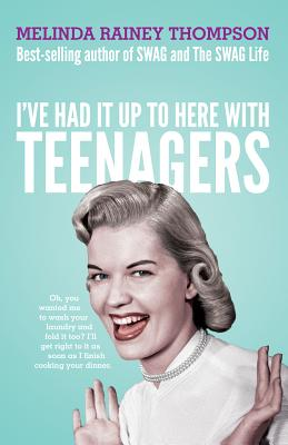I've Had It Up to Here with Teenagers - Thompson, Melinda Rainey