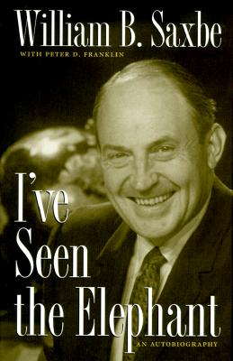 I've Seen the Elephant: An Autobiography - Saxbe, William B, and Franklin, Peter D