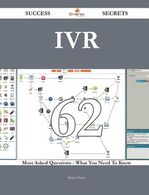 Ivr 62 Success Secrets - 62 Most Asked Questions on Ivr - What You Need to Know - Owen, Betty
