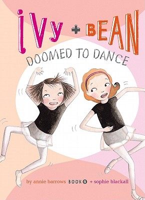 Ivy + Bean Doomed to Dance - Barrows, Annie