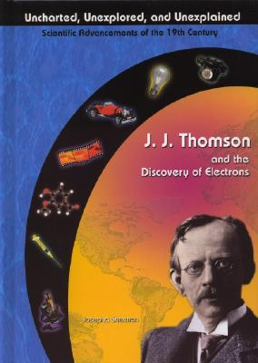 J. J. Thomson & the Discovery of Electrons - Sherman, Josepha