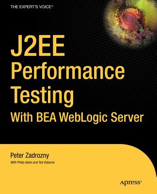 J2ee Performance Testing with Bea Weblogic Server - Zadrozny, Peter