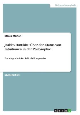 Jaakko Hintikka: Uber Den Status Von Intuitionen in Der Philosophie - Merten, Marco