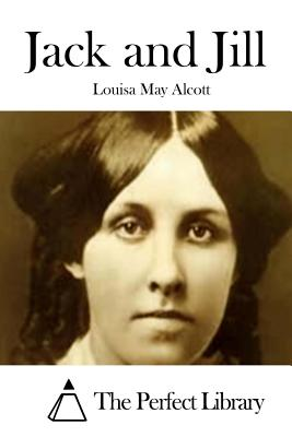 Jack and Jill - Alcott, Louisa May, and The Perfect Library (Editor)