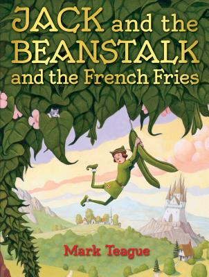 Jack and the Beanstalk and the French Fries - Teague, Mark