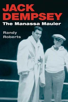 Jack Dempsey: The Manassa Mauler - Roberts, Randy