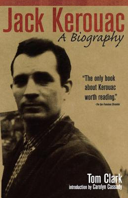 Jack Kerouac: A Biography - Clark, Tom, and Cassady, Carolyn (Introduction by)