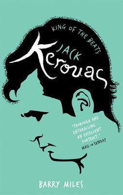 Jack Kerouac: King of the Beats - Miles, Barry