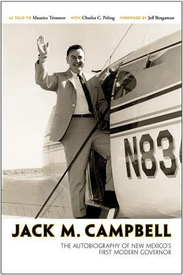 Jack M. Campbell: The Autobiography of New Mexico's First Modern Governor - Campbell, Jack M, and Trimmer, Maurice, and Poling, Charles C