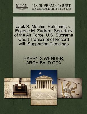 Jack S. Machin, Petitioner, V. Eugene M. Zuckert, Secretary of the Air Force. U.S. Supreme Court Transcript of Record with Supporting Pleadings - Wender, Harry S, and Cox, Archibald