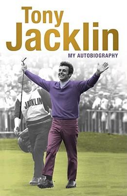 Jacklin: My Autobiography - Jacklin, Tony