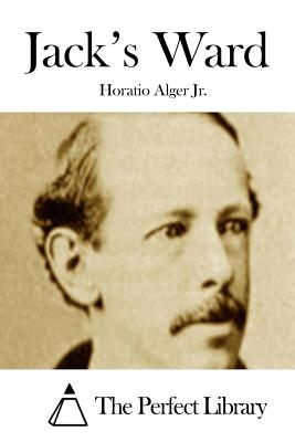 Jack's Ward - Alger, Horatio, Jr., and The Perfect Library (Editor)