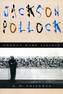 Jackson Pollock: Energy Made Visible - Friedman, B H