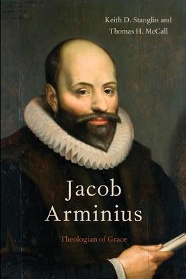 Jacob Arminius: Theologian of Grace - Stanglin, Keith D