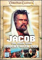 Jacob, the Man Who Fought With God -
