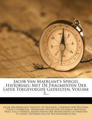 Jacob Van Maerlant's Spiegel Historiael: Met de Fragmenten Der Later Toegevoegde Gedeelten, Volume 3... - Maerlant, Jacob Van, and Vincent (of Beauvais) (Creator), and Lodewijk (Van Velthem) (Creator)
