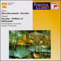 Jacques Ibert: Divertissement; Escales; Gabriel Fauré: Pavane; Pelléas et Mélisande -