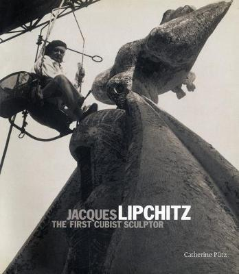 Jacques Lipchitz: The First Cubist Sculptor - Putz, Catherine, Ms.