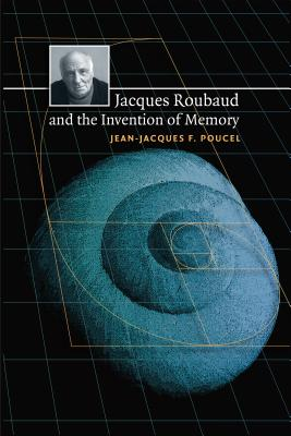 Jacques Roubaud and the Invention of Memory - Poucel, Jean-Jacques F