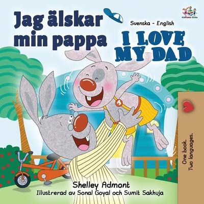 Jag Alskar Min Pappa I Love My Dad: Swedish English Bilingual Edition - Admont, Shelley