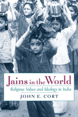 Jains in the World: Religious Values and Ideology in India - Cort, John E